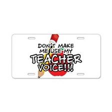 Dont Make Me Use My Teacher Voice! Aluminum Licens