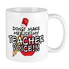 Dont Make Me Use My Teacher Voice! Small Mugs