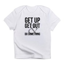 GET UP GET OUT DO SOMETHING Infant T-Shirt