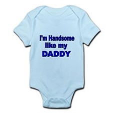 Im handsome like my Daddy 2 Body Suit