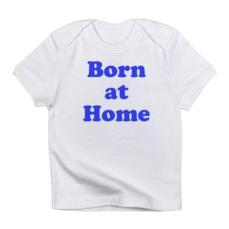 Born at Home Infant T-Shirt