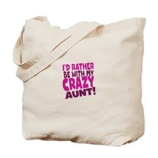 Id rather be with my Crazy Aunt Tote Bag