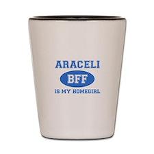 Araceli is my home girl bff designs Shot Glass
