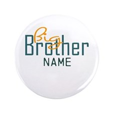 """Personalized Add Name Big Brother Print 3.5"""" Butto"""