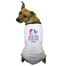 Add Name Little Sister Dog T-Shirt