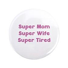 "Super Mom Super Wife Super Tired 3.5"" Button"