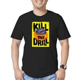 Kill the Drill T-Shirt