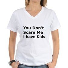 You Dont Scare Me I have Kids Shirt