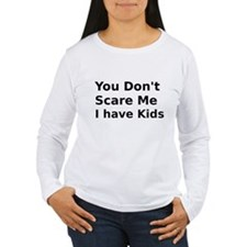 You Dont Scare Me I have Kids T-Shirt