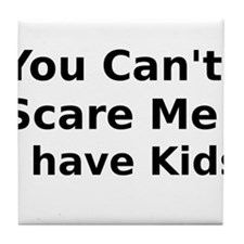 You Cant Scare Me I have Kids Tile Coaster