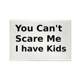 You Cant Scare Me I have Kids Rectangle Magnet