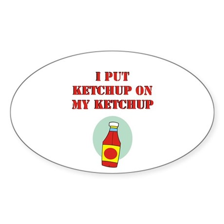 I put ketchup on my ketchup Oval Sticker