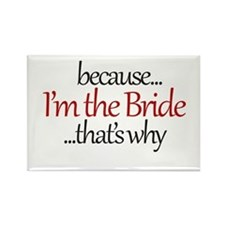 I'm the BRIDE that's why Rectangle Magnet