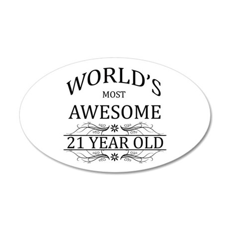 World's Most Awesome 21 Year Old 20x12 Oval Wall D