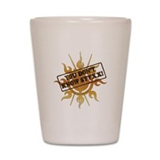 You Dont Know Styxx! Shot Glass