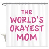 The World's Okayest Mom Shower Curtain