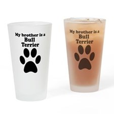 My Brother Is A Bull Terrier Drinking Glass