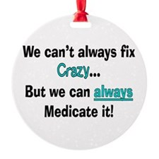 psych nurse fix crazy 2 Ornament