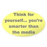 Think for yourself...you're smarter than the media