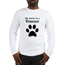 My Sister Is A Weimaraner Long Sleeve T-Shirt