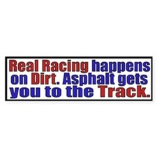 Real Racing Is On Dirt (10x3 Bumper)