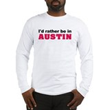I'd Rather Be in Austin Long Sleeve T-Shirt