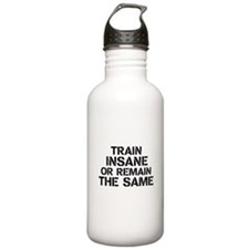 Train insane or remain the same Water Bottle