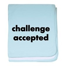 challenge accepted baby blanket