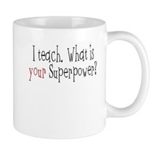 I Teach. What is YOUR Superpower? Mug