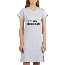 Oh no, you did not Women's Nightshirt