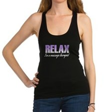 Relax... I'm a massage therapist Racerback Tank To