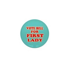 Vote Bill for First Lady - Hillary 2016 Mini Butto