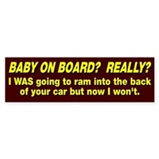 Baby On Board, Really? Bumper Sticker
