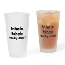 Inhale Exhale somedays thats it Drinking Glass