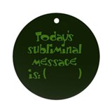 Todays subliminal message Ornament (Round)