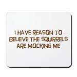 The Squirrels Are Mocking Me Mousepad