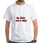 Ms. Kitty was a Whore White T-Shirt
