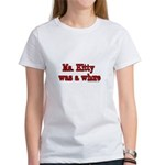 Ms. Kitty was a Whore Women's T-Shirt