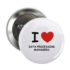 I love data processing managers Button