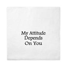 My attitude depends on you Queen Duvet
