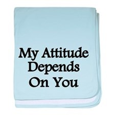 My attitude depends on you baby blanket