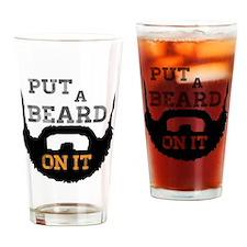 Put A Beard On It Drinking Glass