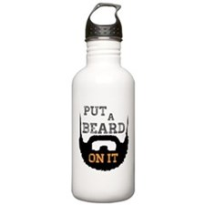 Put A Beard On It Water Bottle