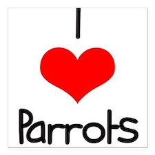 """i-heart-parrots.png Square Car Magnet 3"""" x 3"""""""