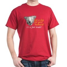 Get a dog for your husband T-Shirt
