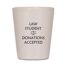 Law Student - Donations Accepted Shot Glass