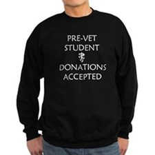 Pre-Vet Student - Donations Accepted Sweatshirt