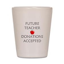 Future Teacher - Donations Accepted Shot Glass