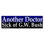 Another Doctor Sick of Bush (sticker)