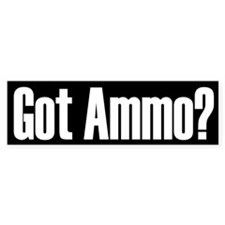 Got Ammo? Bumper Bumper Sticker